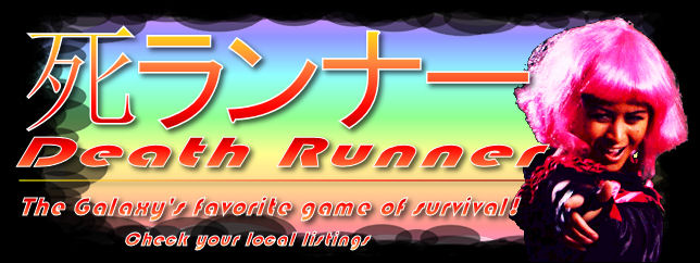 Death Runner: Galaxy's favorite game show! Check your local listings.