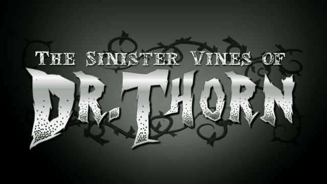 Sinister Vines of Dr. Thorn